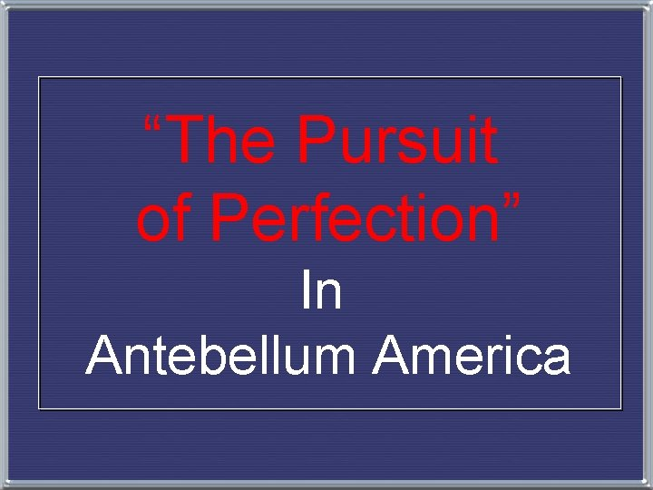 """The Pursuit of Perfection"" In Antebellum America"