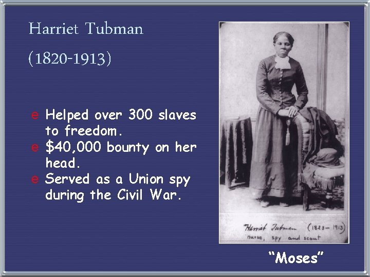 Harriet Tubman (1820 -1913) e Helped over 300 slaves to freedom. e $40, 000