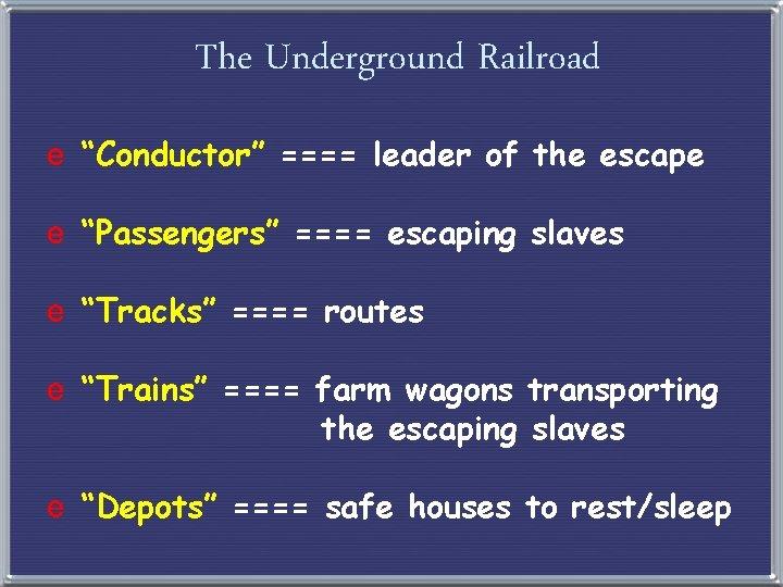 """The Underground Railroad e """"Conductor"""" ==== leader of the escape e """"Passengers"""" ==== escaping"""