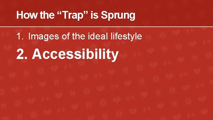 """How the """"Trap"""" is Sprung 1. Images of the ideal lifestyle 2. Accessibility"""