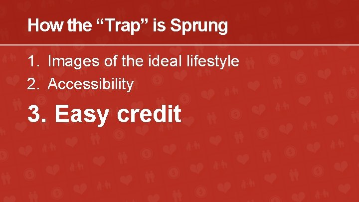 """How the """"Trap"""" is Sprung 1. Images of the ideal lifestyle 2. Accessibility 3."""