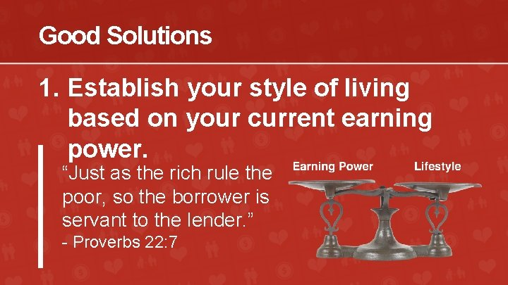 Good Solutions 1. Establish your style of living based on your current earning power.