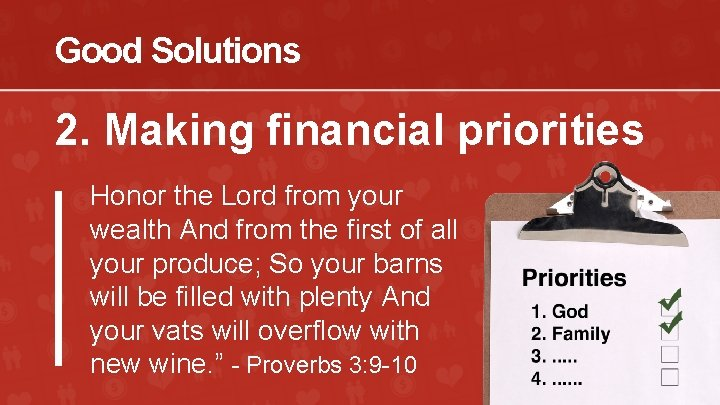 Good Solutions 2. Making financial priorities Honor the Lord from your wealth And from