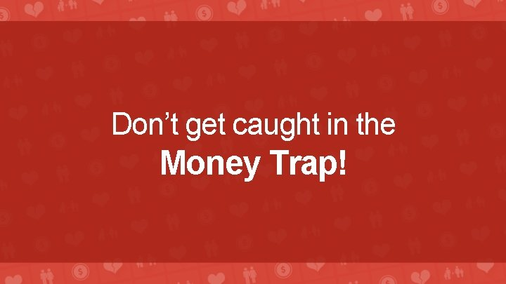 Don't get caught in the Money Trap!