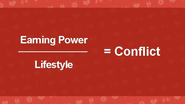 Earning Power Lifestyle = Conflict