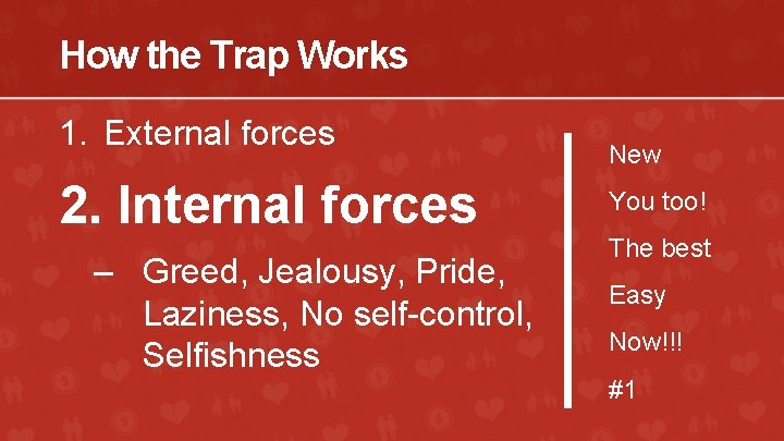 How the Trap Works 1. External forces 2. Internal forces – Greed, Jealousy, Pride,