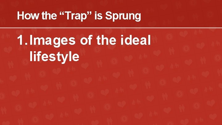 """How the """"Trap"""" is Sprung 1. Images of the ideal lifestyle"""
