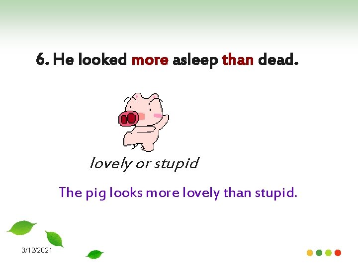 6. He looked more asleep than dead. lovely or stupid The pig looks more