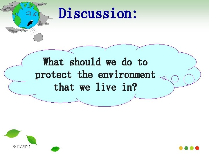 Discussion: What should we do to protect the environment that we live in? 3/12/2021