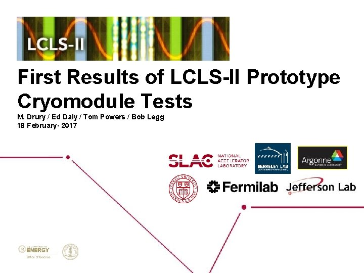 First Results of LCLS-II Prototype Cryomodule Tests M. Drury / Ed Daly / Tom
