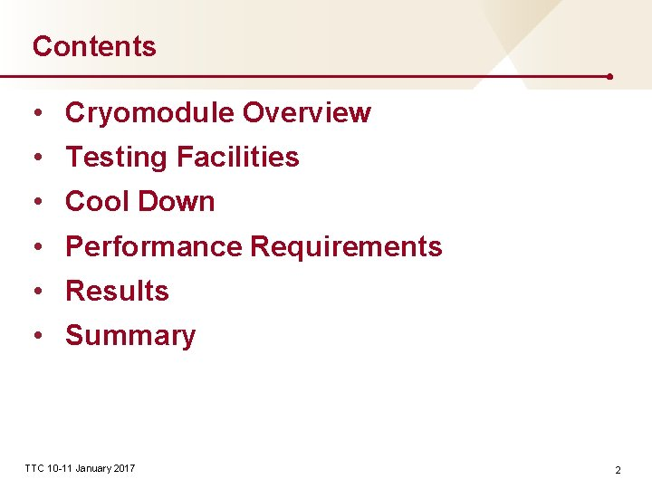 Contents • Cryomodule Overview • Testing Facilities • Cool Down • Performance Requirements •