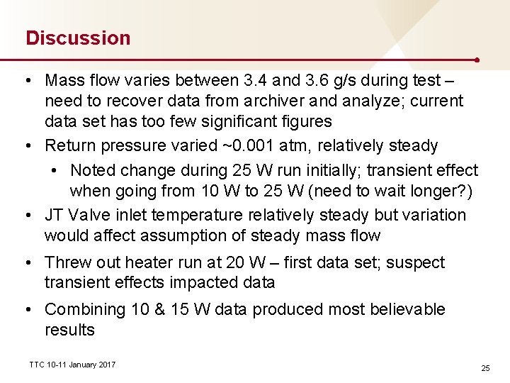 Discussion • Mass flow varies between 3. 4 and 3. 6 g/s during test