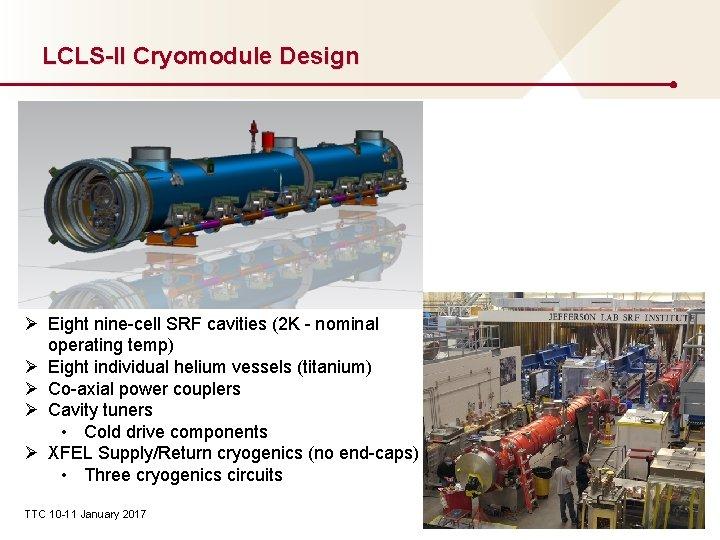 LCLS-II Cryomodule Design Ø Eight nine-cell SRF cavities (2 K - nominal operating