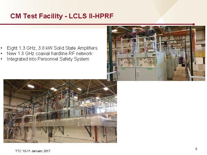 CM Test Facility - LCLS II-HPRF • • • Eight 1. 3 GHz, 3.