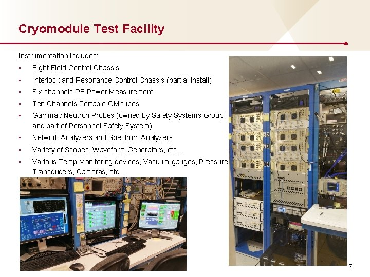 Cryomodule Test Facility Instrumentation includes: • Eight Field Control Chassis • Interlock and Resonance