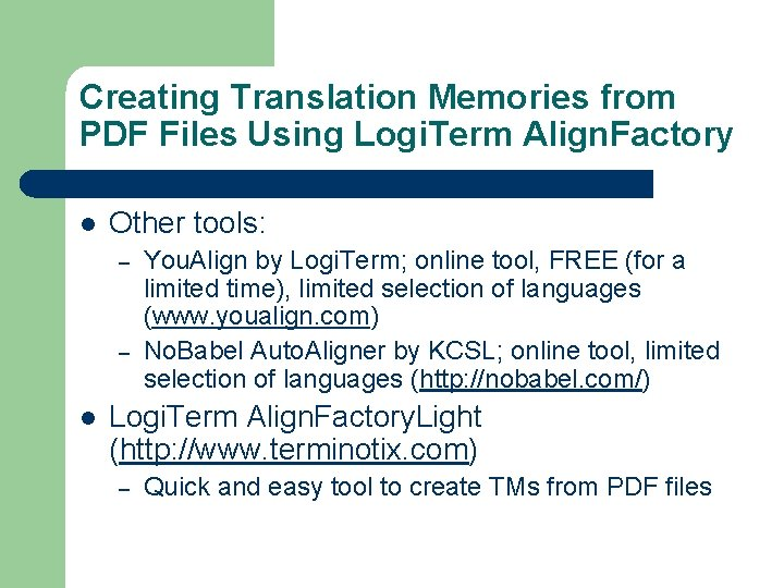 Creating Translation Memories from PDF Files Using Logi. Term Align. Factory l Other tools: