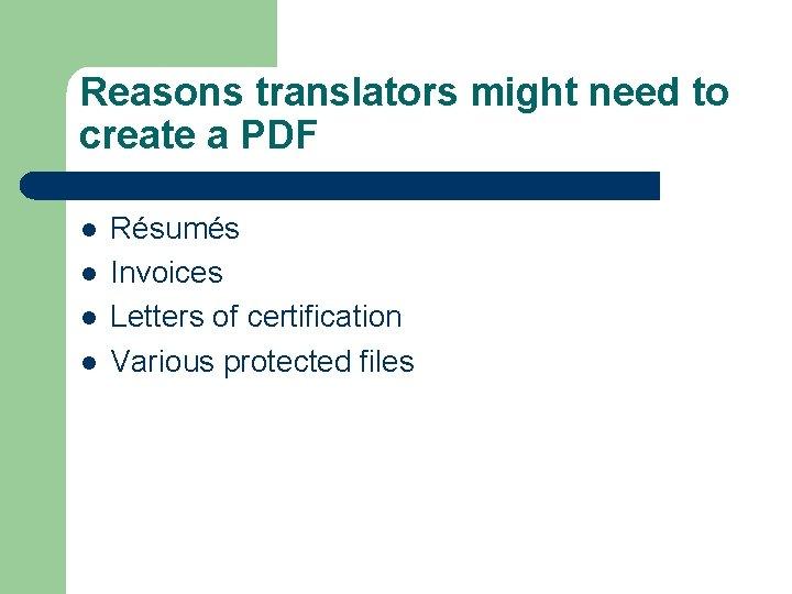 Reasons translators might need to create a PDF l l Résumés Invoices Letters of