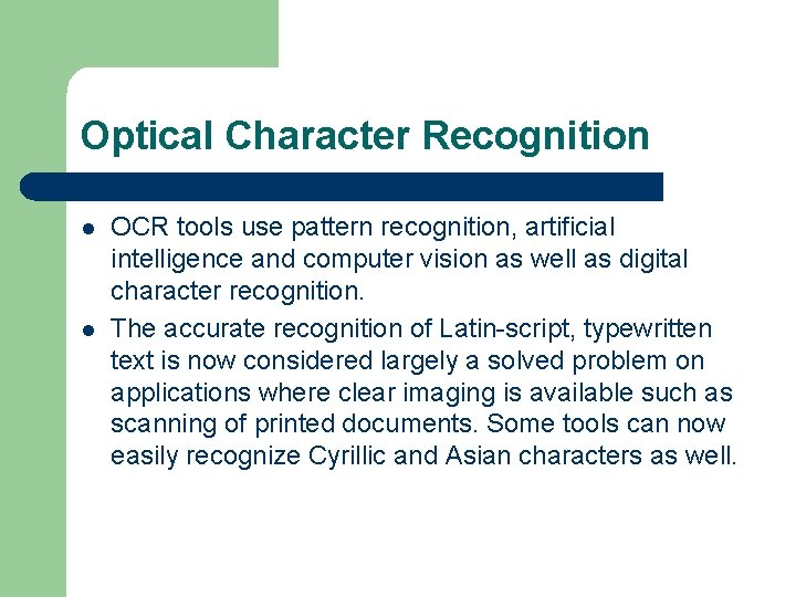 Optical Character Recognition l l OCR tools use pattern recognition, artificial intelligence and computer