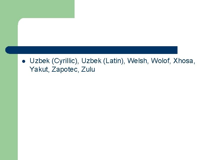 l Uzbek (Cyrillic), Uzbek (Latin), Welsh, Wolof, Xhosa, Yakut, Zapotec, Zulu