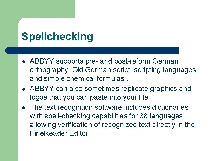 Spellchecking l l l ABBYY supports pre- and post-reform German orthography, Old German script,