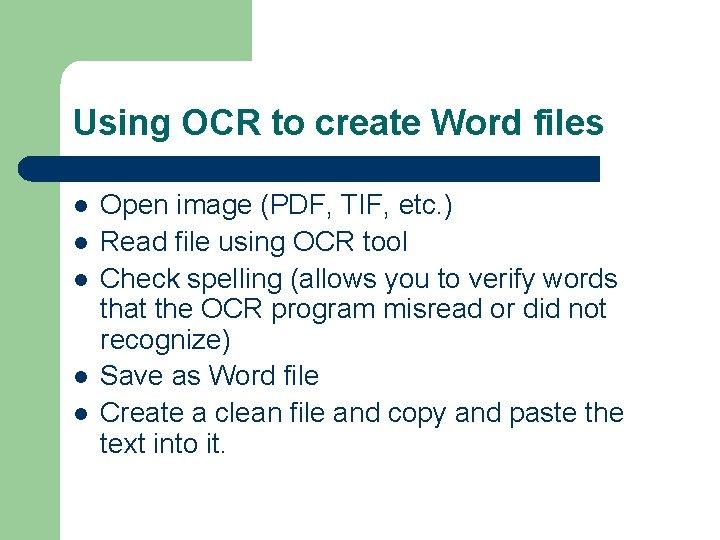 Using OCR to create Word files l l l Open image (PDF, TIF, etc.