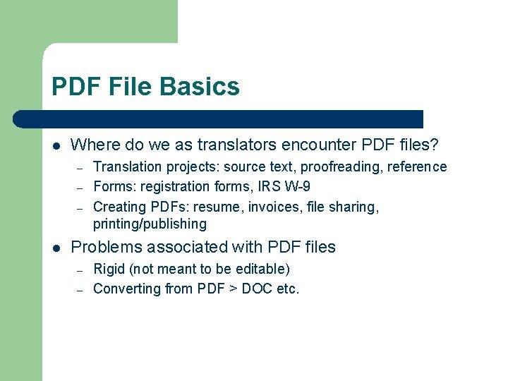 PDF File Basics l Where do we as translators encounter PDF files? – –