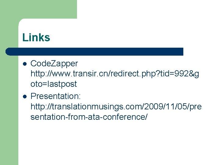 Links l l Code. Zapper http: //www. transir. cn/redirect. php? tid=992&g oto=lastpost Presentation: http: