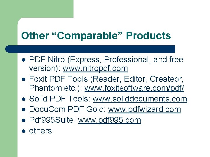 """Other """"Comparable"""" Products l l l PDF Nitro (Express, Professional, and free version): www."""