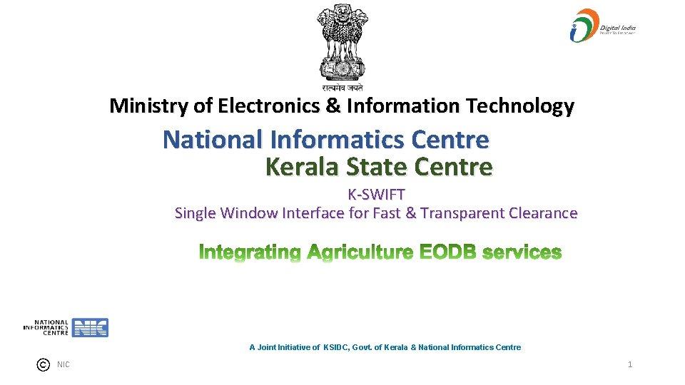 Ministry of Electronics & Information Technology National Informatics Centre Kerala State Centre K-SWIFT Single