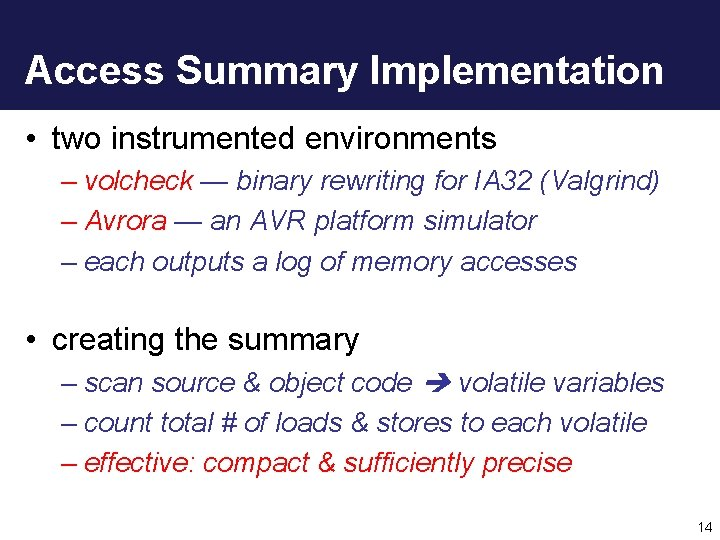 Access Summary Implementation • two instrumented environments – volcheck — binary rewriting for IA