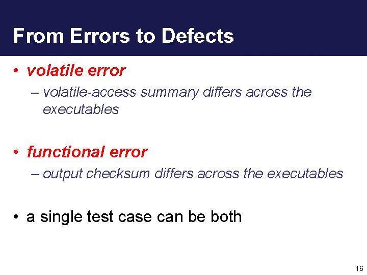 From Errors to Defects • volatile error – volatile-access summary differs across the executables