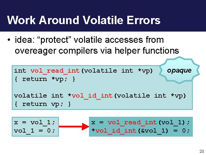 "Work Around Volatile Errors • idea: ""protect"" volatile accesses from overeager compilers via helper"