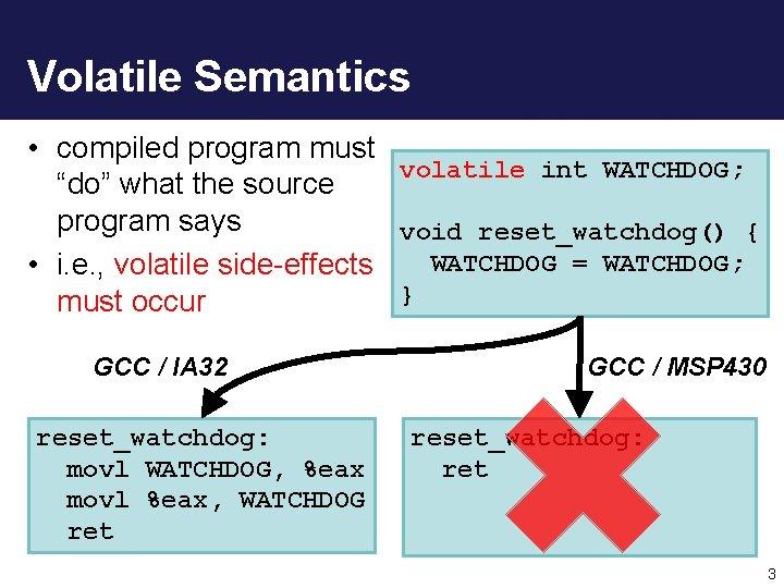 "Volatile Semantics • compiled program must volatile int WATCHDOG; ""do"" what the source program"