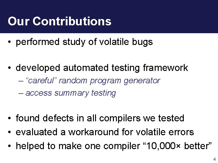 Our Contributions • performed study of volatile bugs • developed automated testing framework –
