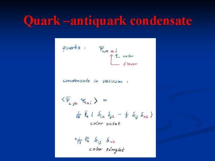 Quark –antiquark condensate