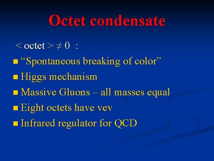 """Octet condensate < octet > ≠ 0 : n """"Spontaneous breaking of color"""" n"""