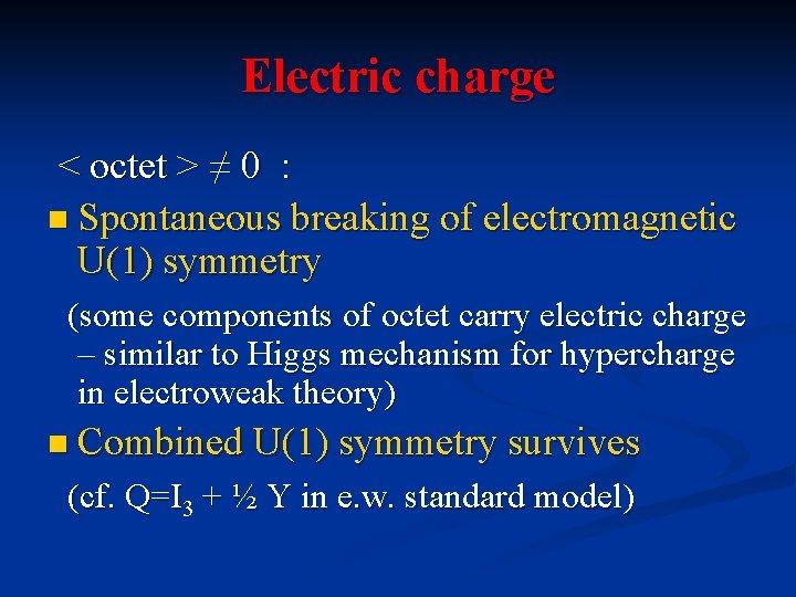 Electric charge < octet > ≠ 0 : n Spontaneous breaking of electromagnetic U(1)