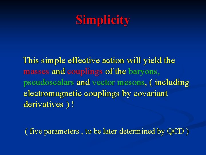 Simplicity This simple effective action will yield the masses and couplings of the baryons,