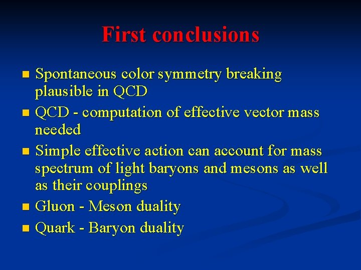 First conclusions Spontaneous color symmetry breaking plausible in QCD - computation of effective vector