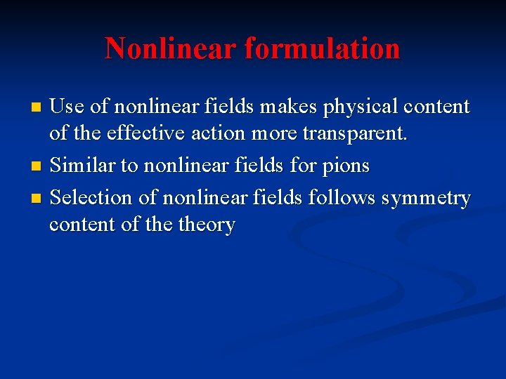 Nonlinear formulation Use of nonlinear fields makes physical content of the effective action more