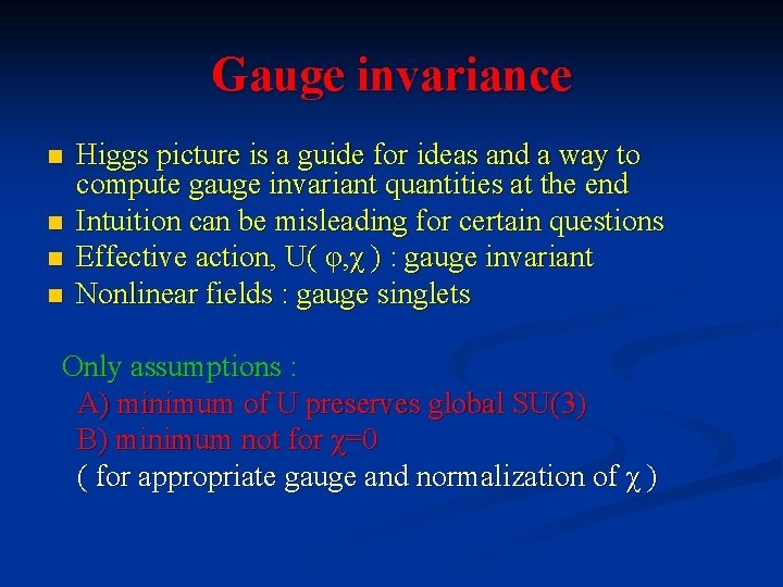 Gauge invariance n n Higgs picture is a guide for ideas and a way
