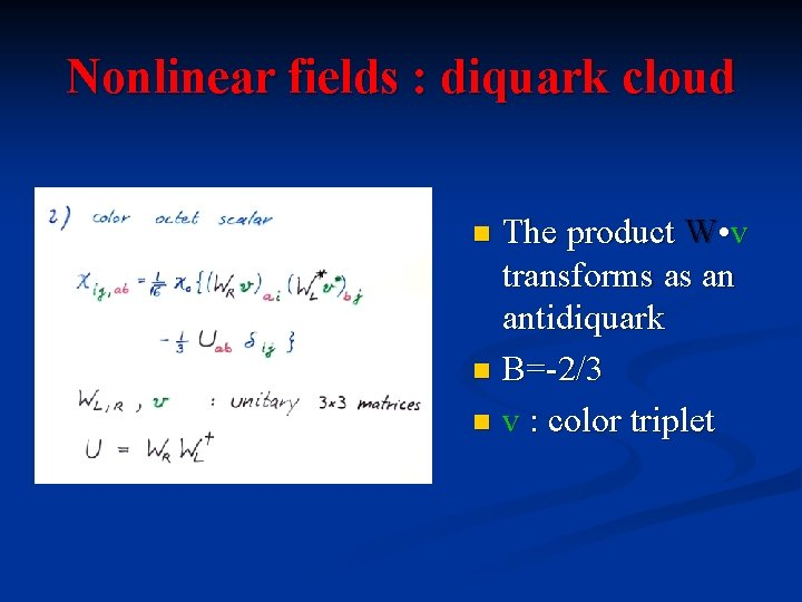 Nonlinear fields : diquark cloud The product W • v transforms as an antidiquark