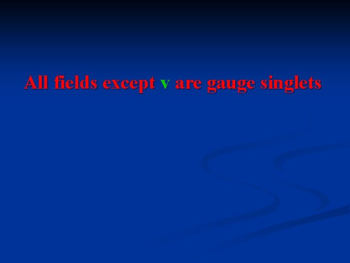 All fields except v are gauge singlets
