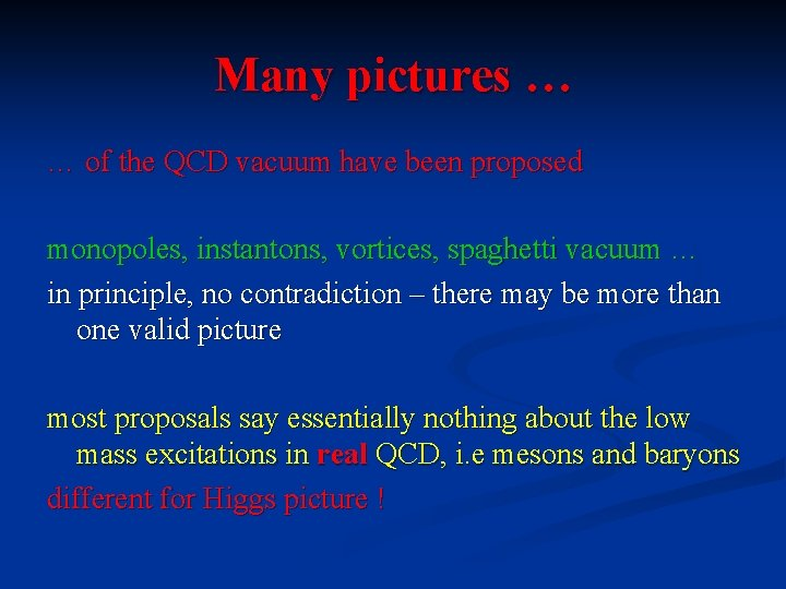 Many pictures … … of the QCD vacuum have been proposed monopoles, instantons, vortices,