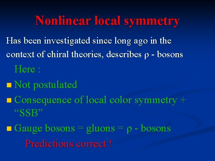 Nonlinear local symmetry Has been investigated since long ago in the context of chiral