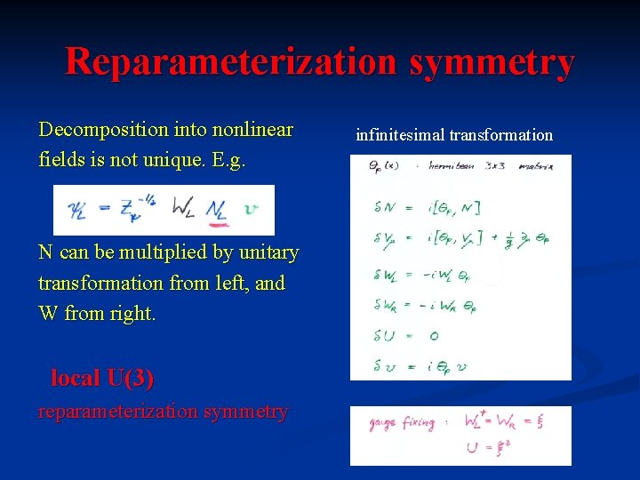 Reparameterization symmetry Decomposition into nonlinear fields is not unique. E. g. N can be