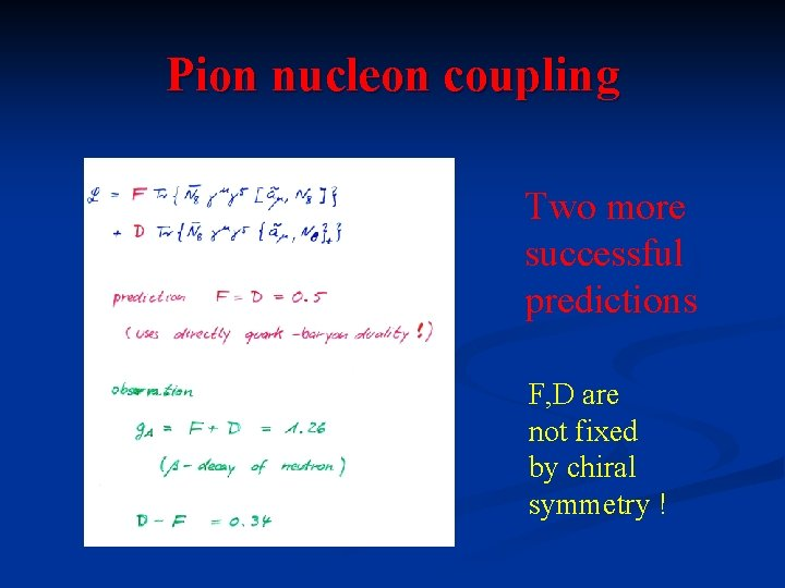 Pion nucleon coupling Two more successful predictions F, D are not fixed by chiral
