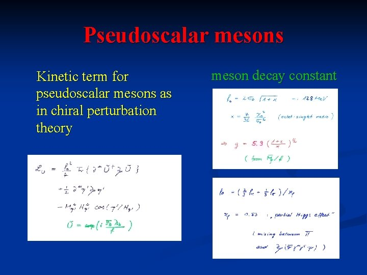 Pseudoscalar mesons Kinetic term for pseudoscalar mesons as in chiral perturbation theory meson decay