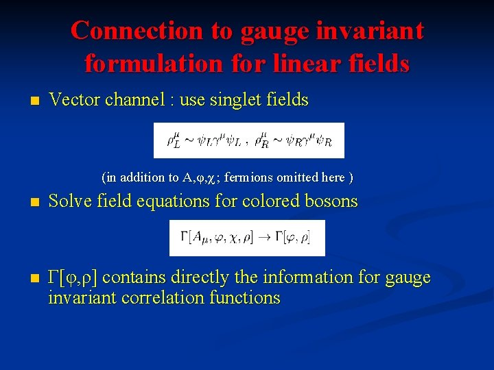 Connection to gauge invariant formulation for linear fields n Vector channel : use singlet