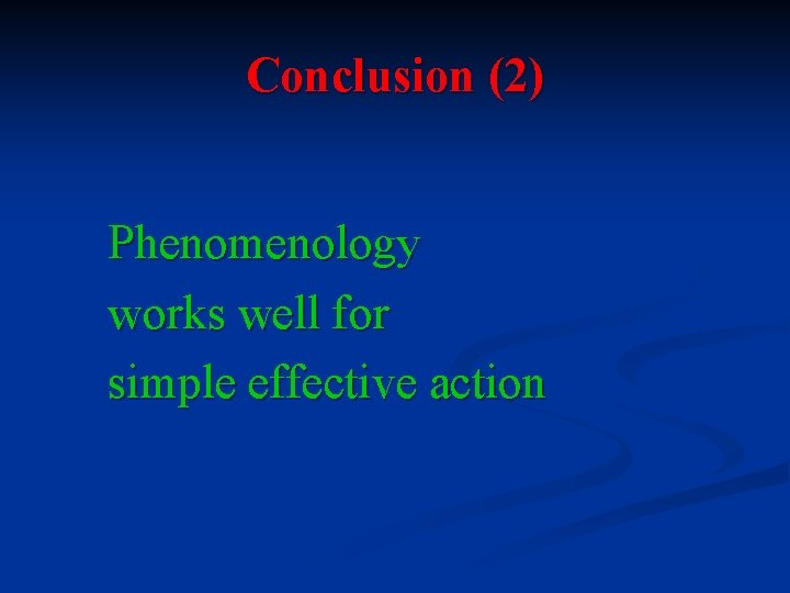 Conclusion (2) Phenomenology works well for simple effective action